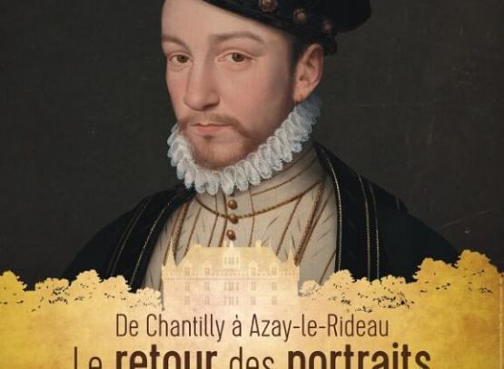 DE CHANTILLY A AZAY-LE-RIDEAU. LE RETOUR DES PORTRAITS DE LA RENAISSANCE